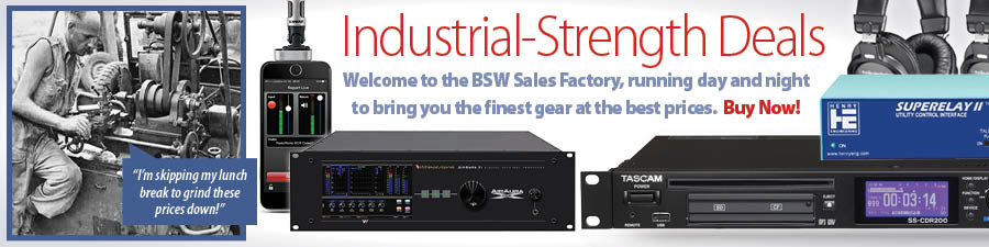 Industrial-Strength Deals. Welcome to the BSW Sales Factory, running day and night to bring you the finest gear at the best prices. Buy Now!