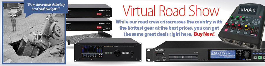 Virtual Road Show. While our road crew crisscrosses the country with the hottest gear at the best prices, you can get the same great deals right here. Buy Now!