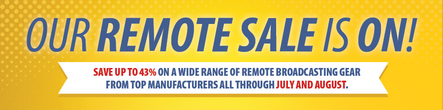 Remote Sale is ON! Save up to 43% on a wide range of remote broadcasting gear from top MFRs all through July and August. Buy Now!