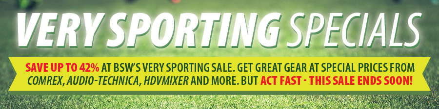 Very Sporting Specials. Save up to 42% at BSW's Very Sporting Sale. Get great gear at special prices from Comrex, Audio-Technica, HDVMixer and more. But act fast - this sale ends soon!
