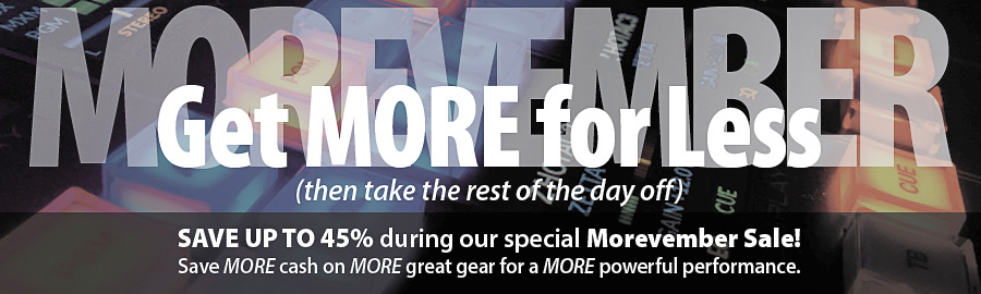Get MORE for Less! Save up to 45% during our special Morevember Sale! Save MORE cash on MORE great gear for a MORE powerful performance.