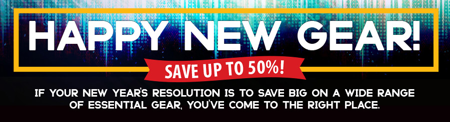 Happy New Gear! Save up to 50%! If your New Year's resolution is to save BIG on a wide range of essential gear, you've come to the right place.