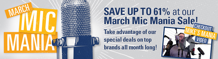 March Mic Mania! Save up to 61% at our March Mic Mania Sale. Take advantage of our deals on top brands all month long! Click here to check out Mike's Mania Video!