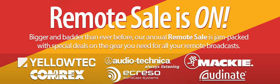 Remote Sale is ON! Bigger and badder than ever before, our annual Remote Sale is jam-packed with special deals on the gear you need for all your remote broadcasts.