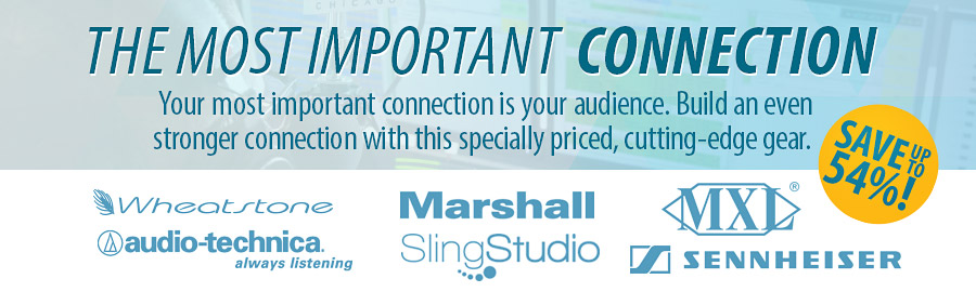 The Most Important Connection - Your most important connection is your audience. Build an even stronger connection with this specially priced, cutting-edge gear. Save up to 54%!