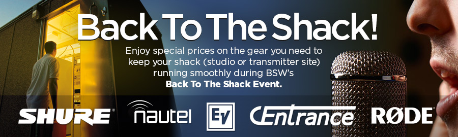 Back To The Shack! Enjoy special prices on the gear you need to keep your shack (studio or transmitter site) running smoothly during BSW's Back To The Shack Event.