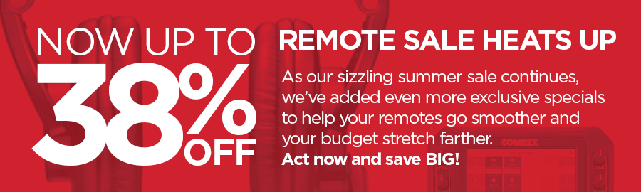 Now up to 38% OFF. Remote Sale Heats Up - As our sizzling summer sale continues, we've added even more exclusive specials to help your remotes go smoother and your budget stretch farther. Act now and save BIG!