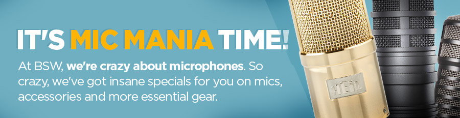 It's Mic Mania Time! At BSW, we're crazy about microphones. So crazy, we've got insane specials for you on mics, accessories and more essential gear.